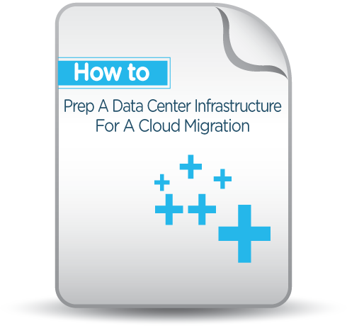 How To: Prep Data Center Infrastructure For A Cloud Migration